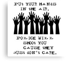 Put Your Hands in the Air - Cops Shoot Canvas Print