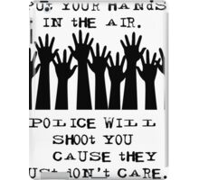 Put Your Hands in the Air - Cops Shoot iPad Case/Skin