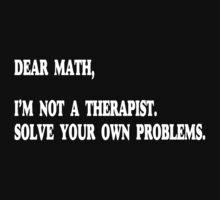 Dear Math, I'm Not A Therapist Funny Geek Nerd by radmadhi