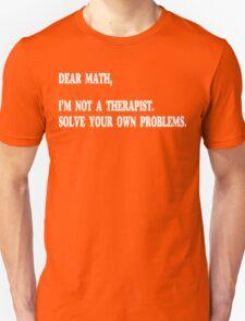 Dear Math, I'm Not A Therapist Funny Geek Nerd Unisex T-Shirt
