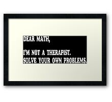 Dear Math, I'm Not A Therapist Funny Geek Nerd Framed Print