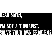 Dear Math, I'm Not A Therapist Funny Geek Nerd Photographic Print