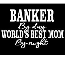 BANKER By Day WORLD'S BEST MOM By Night Photographic Print
