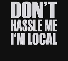 Don't Hassle Me I'm Local Funny Geek Nerd Unisex T-Shirt