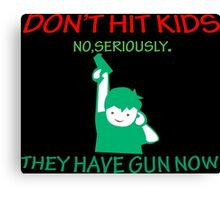 DONT HIT KIDS THEY HAVE GUNS NOW Funny Geek Nerd Canvas Print