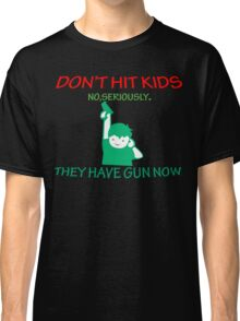 DONT HIT KIDS THEY HAVE GUNS NOW Funny Geek Nerd Classic T-Shirt