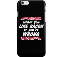 Either You Like Bacon Or You're Wrong Funny Geek Nerd iPhone Case/Skin