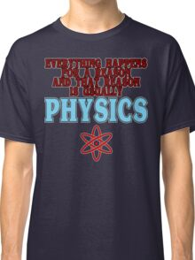 Everything happens for a reason and that reason is usually physics Funny Geek Nerd Classic T-Shirt
