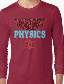 Everything happens for a reason and that reason is usually physics Funny Geek Nerd Long Sleeve T-Shirt