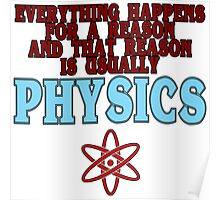 Everything happens for a reason and that reason is usually physics Funny Geek Nerd Poster