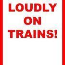 Talks Loudly on Trains....Thug Life! by borstal