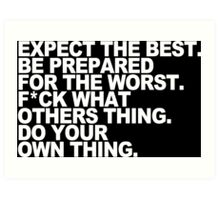 Expect the best be prepared for the worst f ck what athers thing do your own thing Funny Geek Nerd Art Print