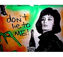 Don't Lie To Me Photographic Print