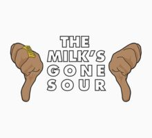 The Milk's Gone Sour by sum1