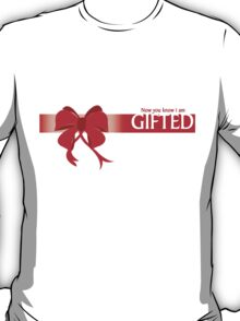 Now you know i am GIFTED T-Shirt