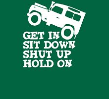 Get in Sit down Shut up Hold On' Land Rover Defender Jeep Unisex T-Shirt
