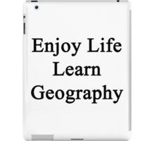 Enjoy Life Learn Geography  iPad Case/Skin