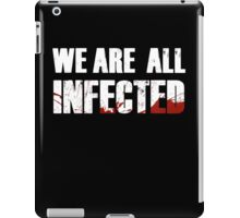 We are all infected iPad Case/Skin