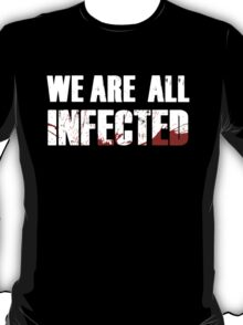 We are all infected T-Shirt