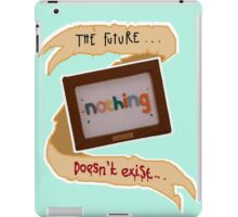 The future doesn't exist! iPad Case/Skin