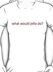 What Would Jello Do? T-Shirt