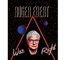 Roger Ebert Was Right Photographic Print