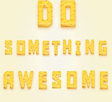 Do something awesome! by AlessandroAru