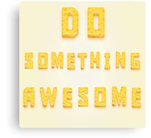 Do something awesome! Canvas Print