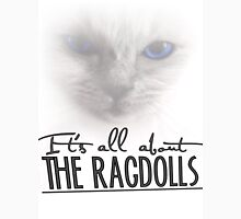 It's all about the Ragdolls Unisex T-Shirt