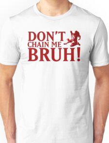 DON'T CHAIN ME BRUH! Unisex T-Shirt