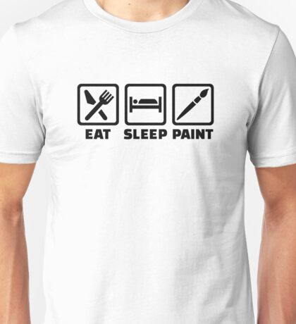 Eat sleep paint Unisex T-Shirt
