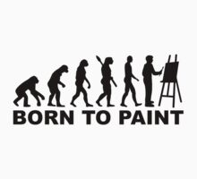 Evolution Born to paint by Designzz