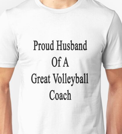 Proud Husband Of A Great Volleyball Coach  Unisex T-Shirt