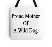 Proud Mother Of A Wild Dog  Tote Bag
