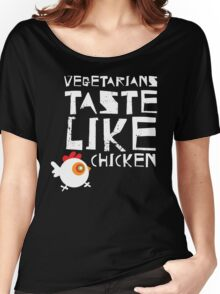 Vegetarians Taste Like Chicken Women's Relaxed Fit T-Shirt
