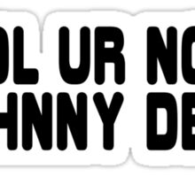 LOL ur not Johnny Depp Sticker