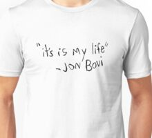 """It's Is My Life"" - Jon Bovi Unisex T-Shirt"