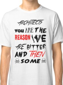architects you are the reason Classic T-Shirt