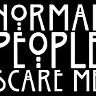 Normal People Scare Me by suburbia