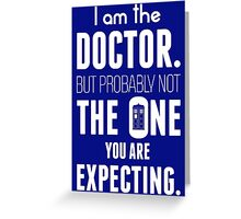 I Am The Doctor But Probably Not The One You Are Expecting Greeting Card