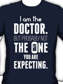 I Am The Doctor But Probably Not The One You Are Expecting T-Shirt