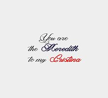You are the Meredith to my Cristina by cristinaandmer