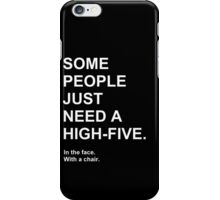 Some people just need a high five iPhone Case/Skin