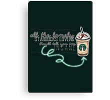 """""""All the lonely starbucks lovers..."""" Canvas Print"""
