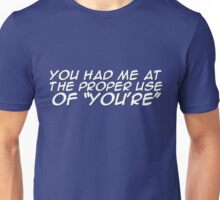 "You had me at the proper use of ""You're"" Unisex T-Shirt"