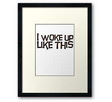 I woke up like this Framed Print