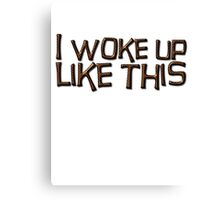 I woke up like this Canvas Print