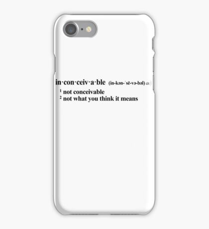 inconceivable - not what you think it means iPhone Case/Skin