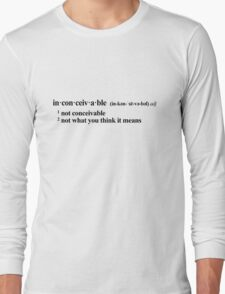 inconceivable - not what you think it means Long Sleeve T-Shirt