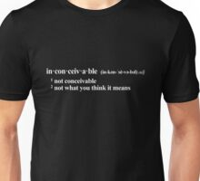 inconceivable - not what you think it means - white Unisex T-Shirt